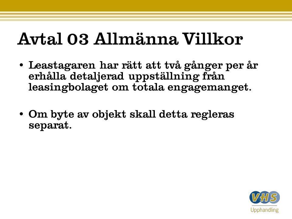 Avtal 03 Allmänna Villkor • Leastagaren har rätt att två gånger per år erhålla detaljerad uppställning från leasingbolaget om totala engagemanget. • O