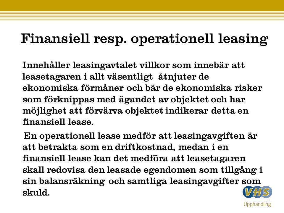 Finansiell resp. operationell leasing Innehåller leasingavtalet villkor som innebär att leasetagaren i allt väsentligt åtnjuter de ekonomiska förmåner