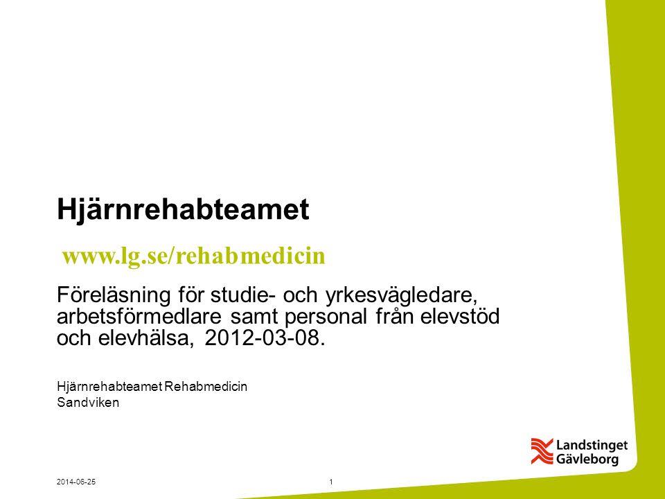 Hjärnrehabteamet Rehabmedicin Sandviken 2014-06-251 Hjärnrehabteamet Föreläsning för studie- och yrkesvägledare, arbetsförmedlare samt personal från e