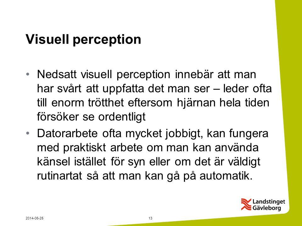 2014-06-2513 Visuell perception •Nedsatt visuell perception innebär att man har svårt att uppfatta det man ser – leder ofta till enorm trötthet efters