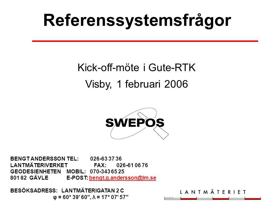 Referenssystemsfrågor Kick-off-möte i Gute-RTK Visby, 1 februari 2006 BENGT ANDERSSON TEL: 026-63 37 36 LANTMÄTERIVERKET FAX: 026-61 06 76 GEODESIENHE