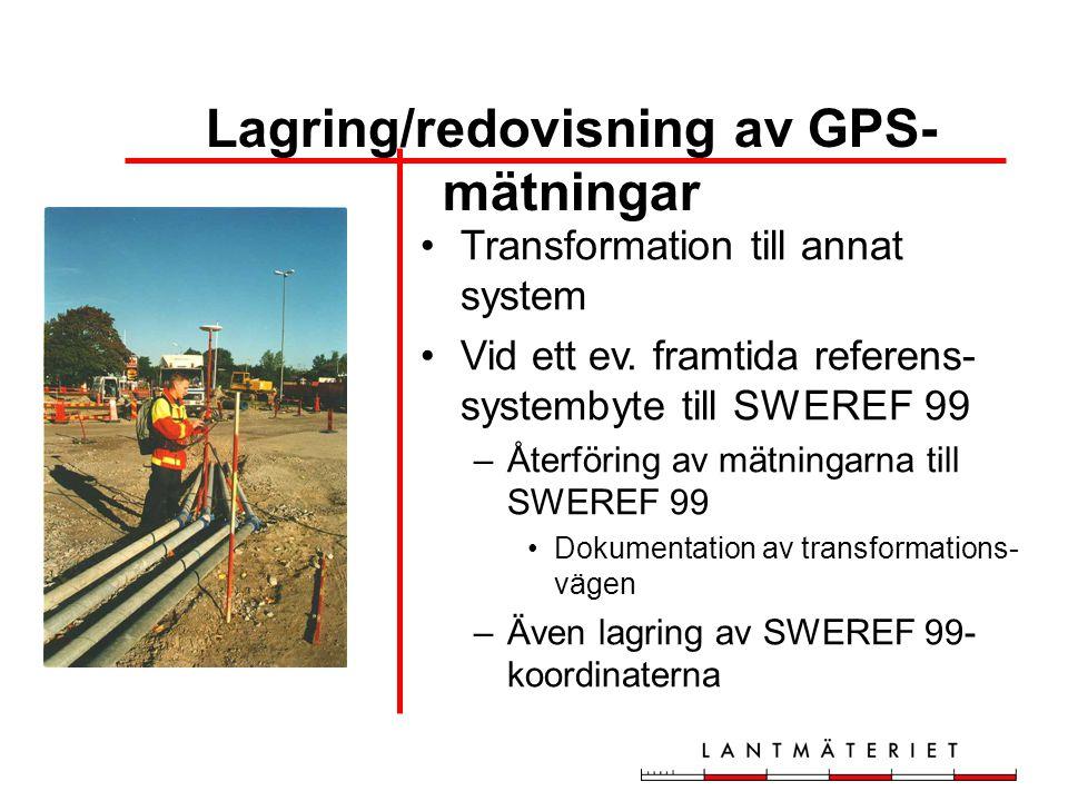 •Transformation till annat system •Vid ett ev. framtida referens- systembyte till SWEREF 99 –Återföring av mätningarna till SWEREF 99 •Dokumentation a