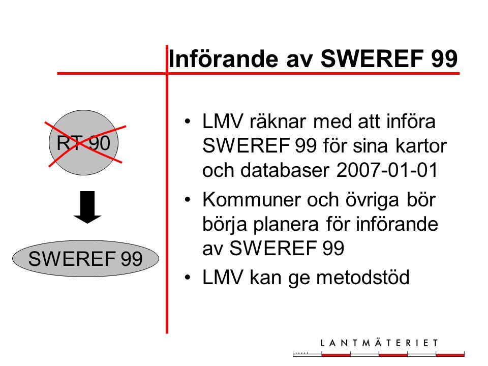 Införande av SWEREF 99 •LMV räknar med att införa SWEREF 99 för sina kartor och databaser 2007-01-01 •Kommuner och övriga bör börja planera för införa