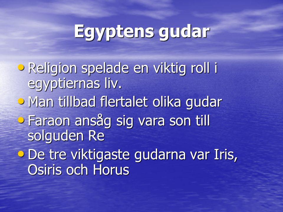 Egyptens gudar • Religion spelade en viktig roll i egyptiernas liv.