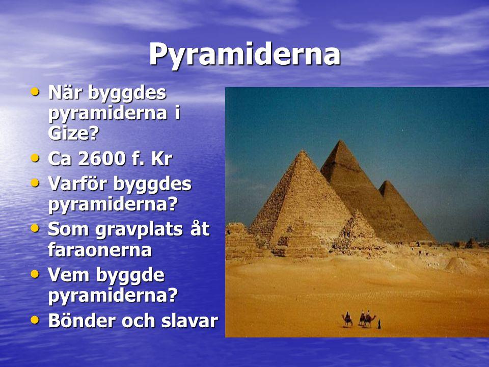 Pyramiderna • När byggdes pyramiderna i Gize.• Ca 2600 f.