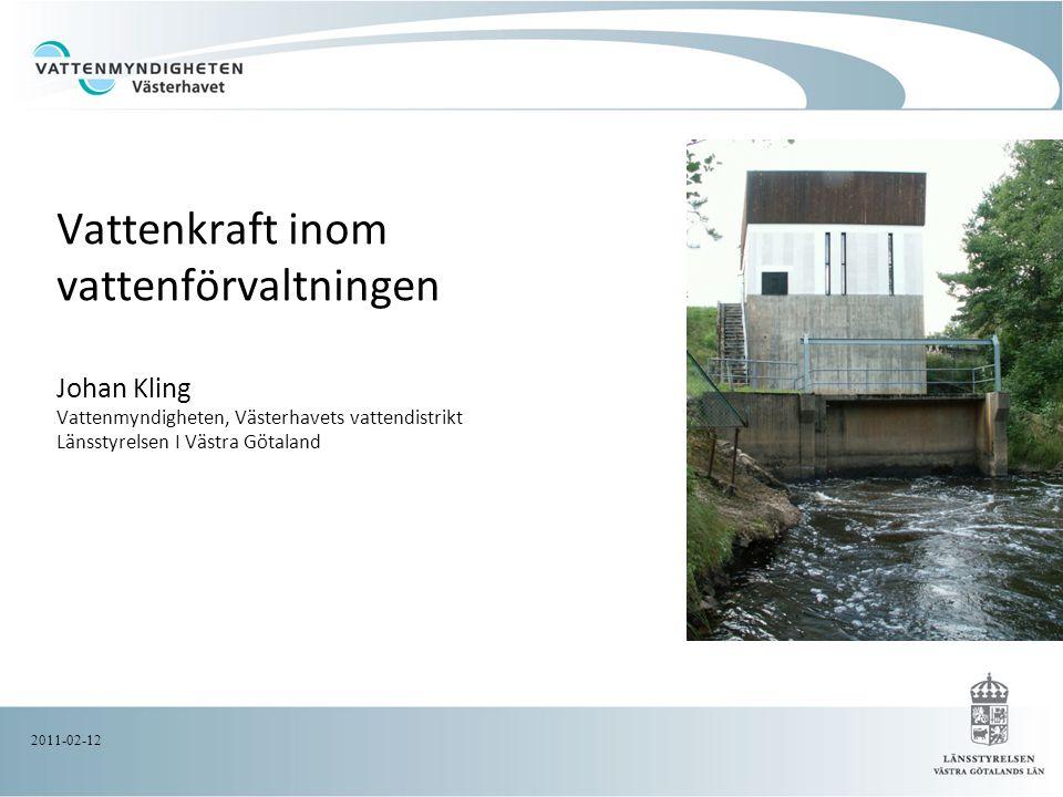Vattenkraft inom vattenförvaltningen Johan Kling Vattenmyndigheten, Västerhavets vattendistrikt Länsstyrelsen I Västra Götaland 2011-02-12