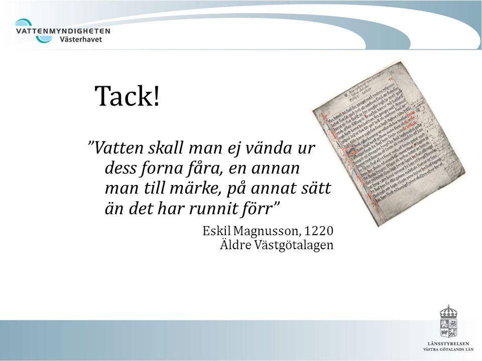 """Tack! """"Vatten skall man ej vända ur dess forna fåra, en annan man till märke, på annat sätt än det har runnit förr"""" Eskil Magnusson, 1220 Äldre Västgö"""