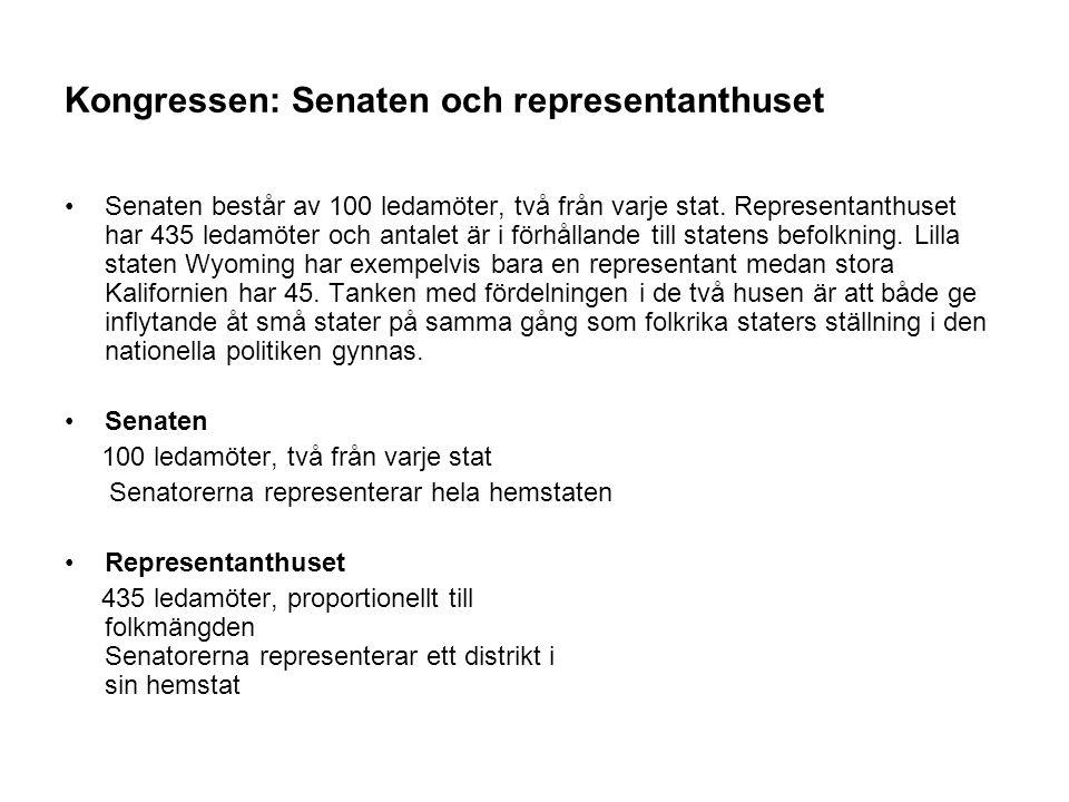 Kongressen: Senaten och representanthuset •Senaten består av 100 ledamöter, två från varje stat. Representanthuset har 435 ledamöter och antalet är i