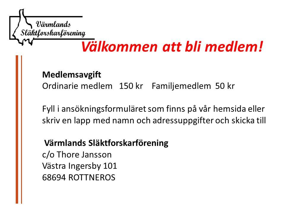 Medlemsavgift Ordinarie medlem 150 kr Familjemedlem 50 kr Fyll i ansökningsformuläret som finns på vår hemsida eller skriv en lapp med namn och adressuppgifter och skicka till Värmlands Släktforskarförening c/o Thore Jansson Västra Ingersby 101 68694 ROTTNEROS Välkommen att bli medlem!