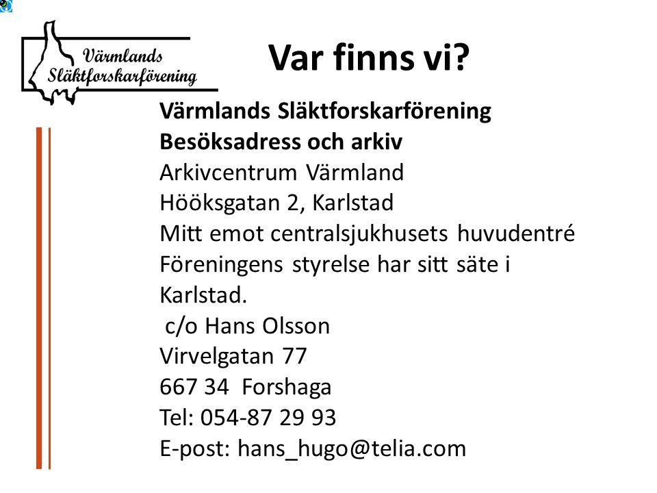 Värmlands Släktforskarförening Besöksadress och arkiv Arkivcentrum Värmland Hööksgatan 2, Karlstad Mitt emot centralsjukhusets huvudentré Föreningens styrelse har sitt säte i Karlstad.