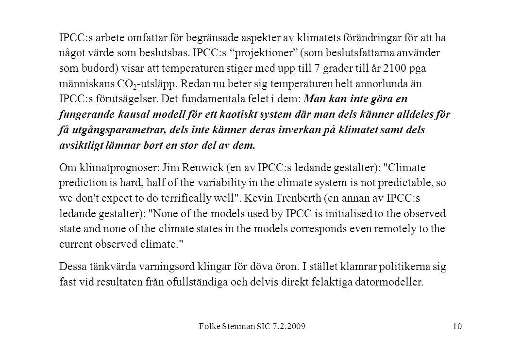 """Folke Stenman SIC 7.2.200910 IPCC:s arbete omfattar för begränsade aspekter av klimatets förändringar för att ha något värde som beslutsbas. IPCC:s """"p"""