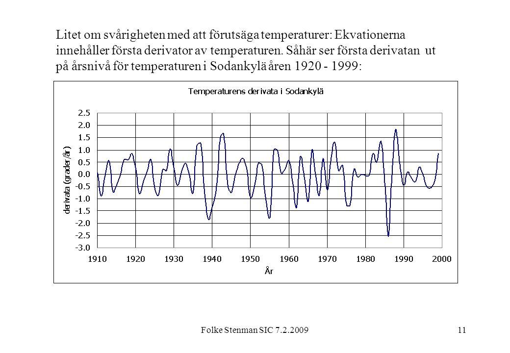 Folke Stenman SIC 7.2.200911 Litet om svårigheten med att förutsäga temperaturer: Ekvationerna innehåller första derivator av temperaturen. Såhär ser