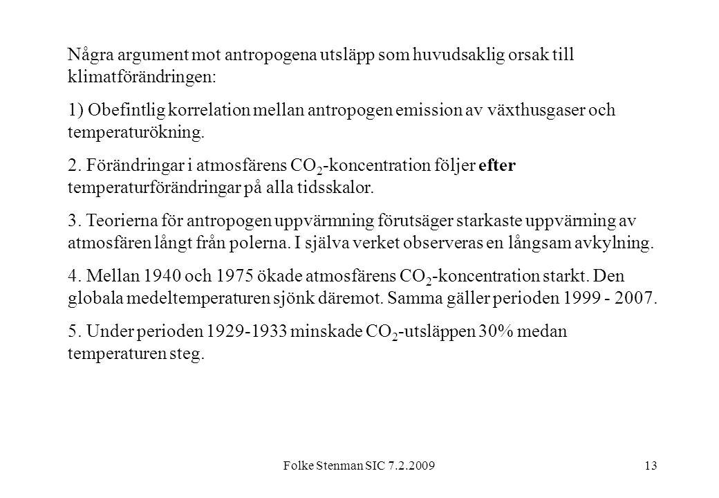 Folke Stenman SIC 7.2.200913 Några argument mot antropogena utsläpp som huvudsaklig orsak till klimatförändringen: 1) Obefintlig korrelation mellan an