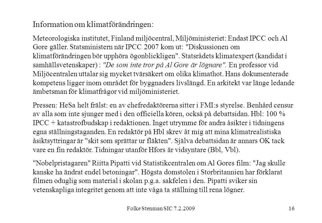 Folke Stenman SIC 7.2.200916 Information om klimatförändringen: Meteorologiska institutet, Finland miljöcentral, Miljöministeriet: Endast IPCC och Al