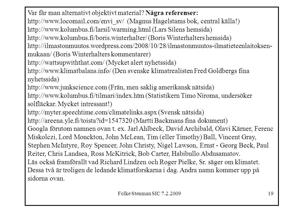 Folke Stenman SIC 7.2.200919 Var får man alternativt objektivt material? Några referenser: http://www.locomail.com/envi_sv/ (Magnus Hagelstams bok, ce