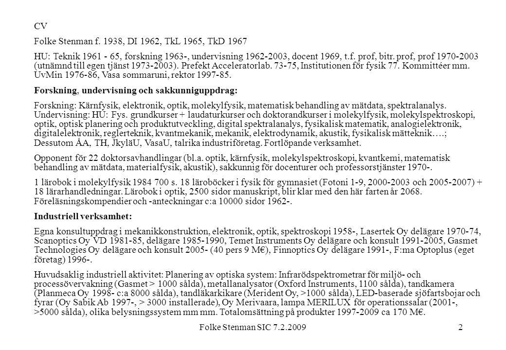 Folke Stenman SIC 7.2.20092 CV Folke Stenman f. 1938, DI 1962, TkL 1965, TkD 1967 HU: Teknik 1961 - 65, forskning 1963-, undervisning 1962-2003, docen