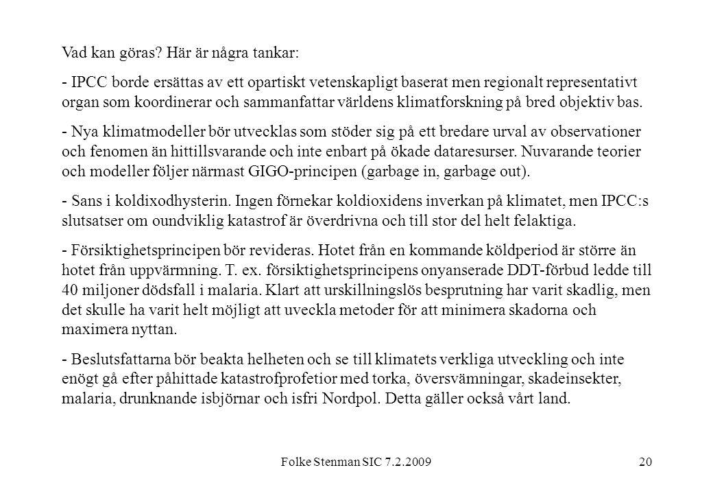 Folke Stenman SIC 7.2.200920 Vad kan göras? Här är några tankar: - IPCC borde ersättas av ett opartiskt vetenskapligt baserat men regionalt representa