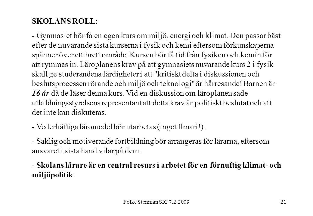 Folke Stenman SIC 7.2.200921 SKOLANS ROLL: - Gymnasiet bör få en egen kurs om miljö, energi och klimat. Den passar bäst efter de nuvarande sista kurse