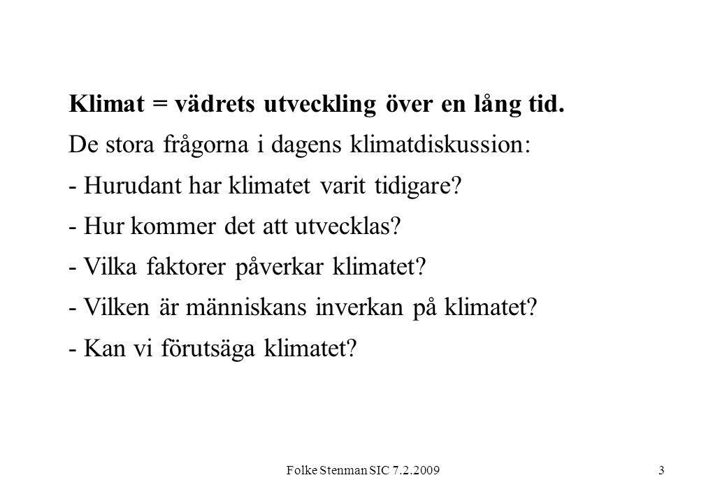 Folke Stenman SIC 7.2.20093 Klimat = vädrets utveckling över en lång tid. De stora frågorna i dagens klimatdiskussion: - Hurudant har klimatet varit t
