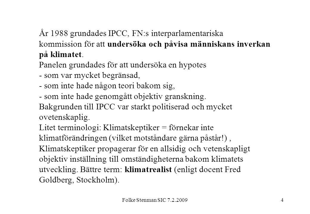 Folke Stenman SIC 7.2.20094 År 1988 grundades IPCC, FN:s interparlamentariska kommission för att undersöka och påvisa människans inverkan på klimatet.