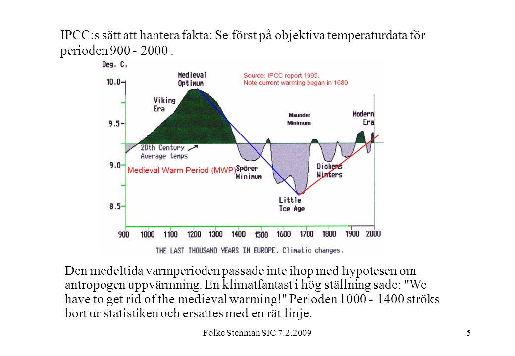 Folke Stenman SIC 7.2.20095 IPCC:s sätt att hantera fakta: Se först på objektiva temperaturdata för perioden 900 - 2000. Den medeltida varmperioden pa