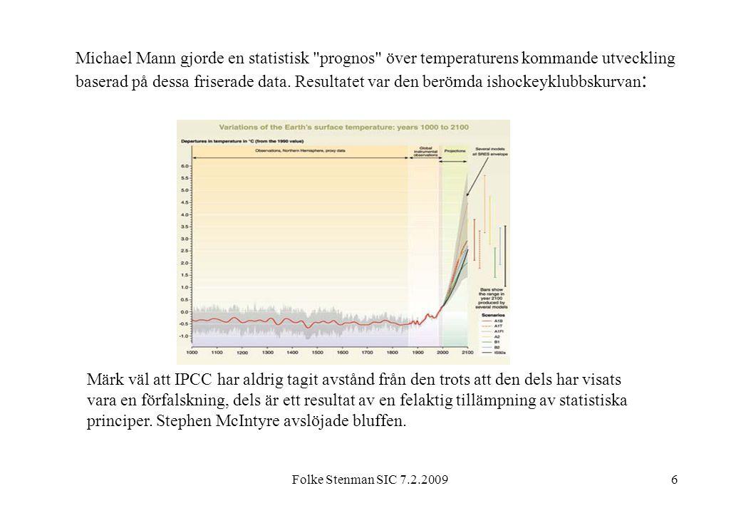 Folke Stenman SIC 7.2.20097 För rapporten från år 1995 skrev en lägre tjänsteman inom IPCC ärligt att inget samband mellan människans CO 2 -produktion och temperatur kan konstateras.