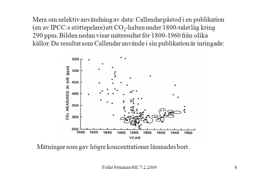 Folke Stenman SIC 7.2.20098 Mera om selektiv användning av data: Callendar påstod i en publikation (en av IPCC:s stöttepelare) att CO 2 -halten under