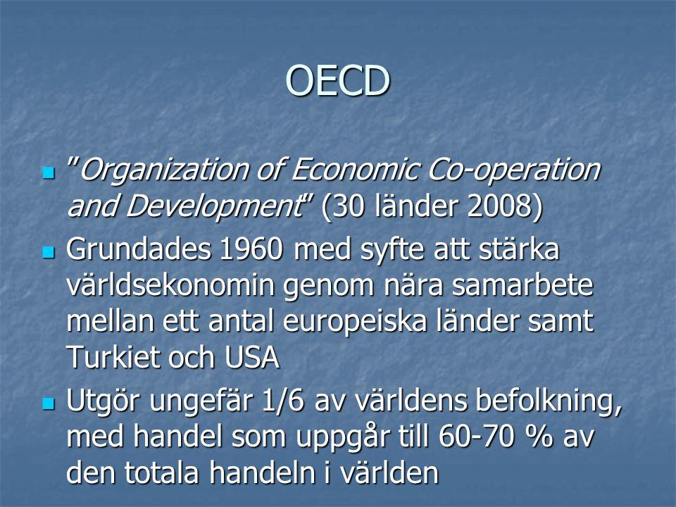 """OECD  """"Organization of Economic Co-operation and Development"""" (30 länder 2008)  Grundades 1960 med syfte att stärka världsekonomin genom nära samarb"""