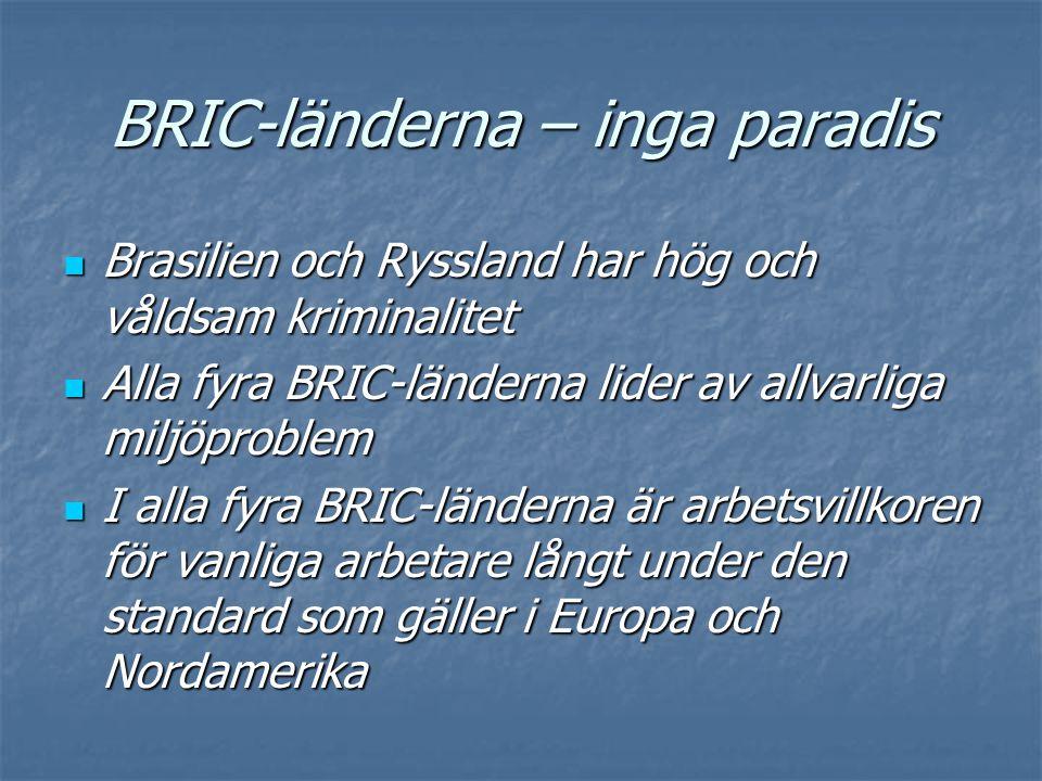 BRIC-länderna – inga paradis  Brasilien och Ryssland har hög och våldsam kriminalitet  Alla fyra BRIC-länderna lider av allvarliga miljöproblem  I