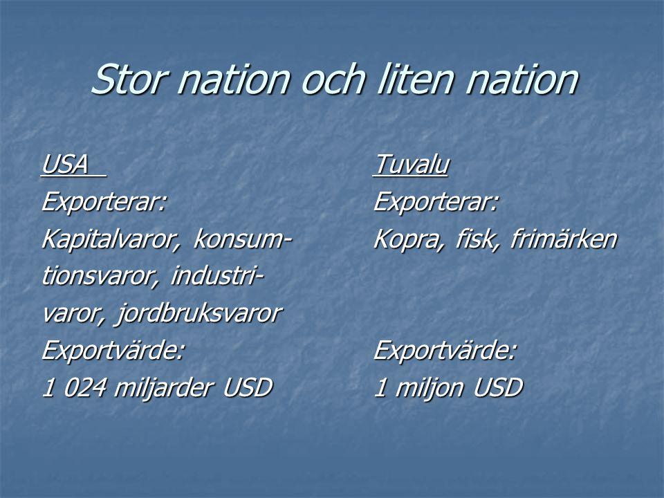 Stor nation och liten nation USATuvalu Exporterar:Exporterar: Kapitalvaror, konsum-Kopra, fisk, frimärken tionsvaror, industri- varor, jordbruksvaror
