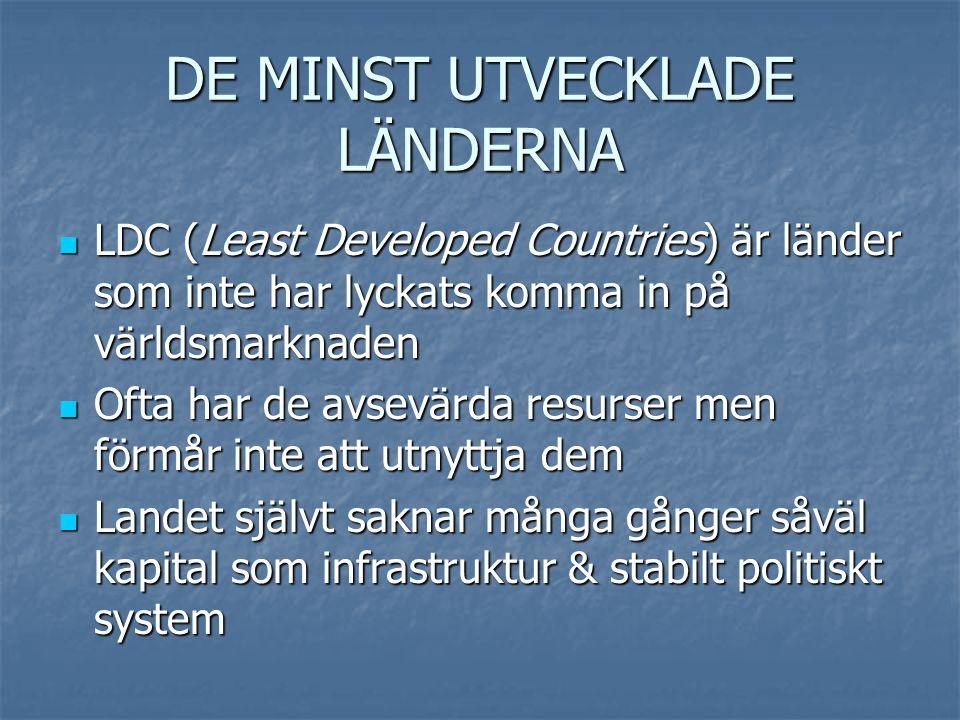DE MINST UTVECKLADE LÄNDERNA  LDC (Least Developed Countries) är länder som inte har lyckats komma in på världsmarknaden  Ofta har de avsevärda resu