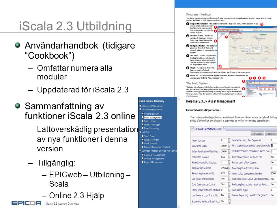 "iScala 2.3 Launch Overview © 2006 Epicor Software Corporation. iScala 2.3 Utbildning Användarhandbok (tidigare ""Cookbook"") –Omfattar numera alla modul"
