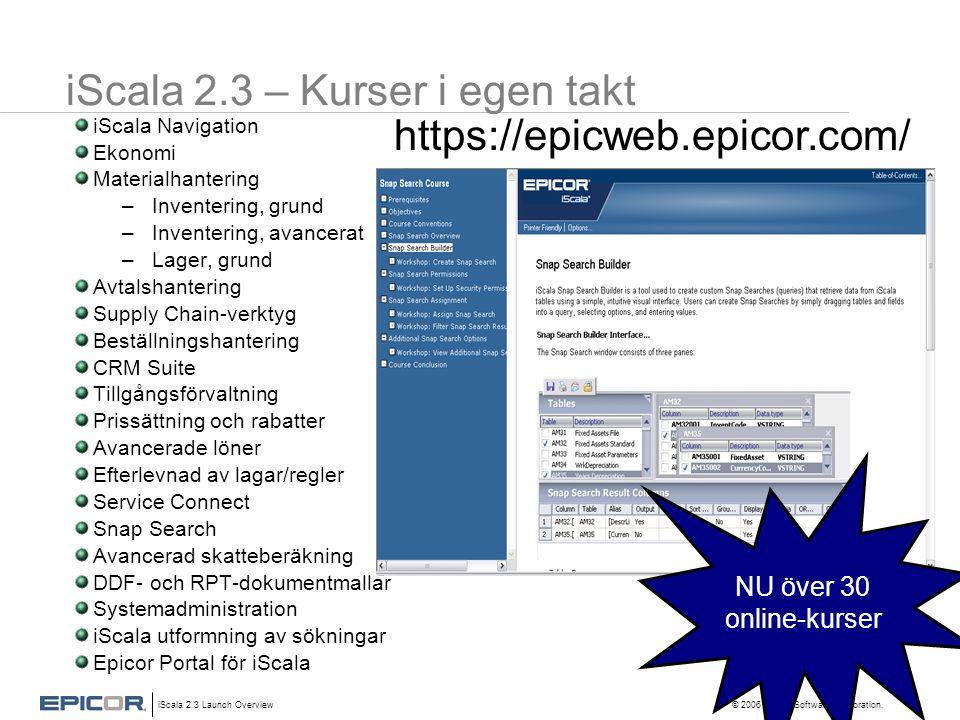 iScala 2.3 Launch Overview © 2006 Epicor Software Corporation. iScala 2.3 – Kurser i egen takt iScala Navigation Ekonomi Materialhantering –Inventerin