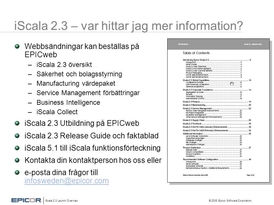 iScala 2.3 Launch Overview © 2006 Epicor Software Corporation. iScala 2.3 – var hittar jag mer information? Webbsändningar kan beställas på EPICweb –i