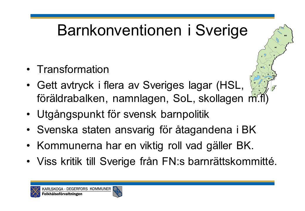 Barnkonventionen i Sverige •Transformation •Gett avtryck i flera av Sveriges lagar (HSL, föräldrabalken, namnlagen, SoL, skollagen m.fl) •Utgångspunkt