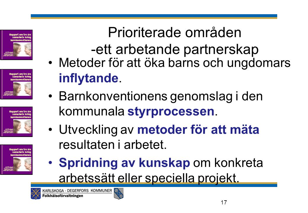 Prioriterade områden -ett arbetande partnerskap •Metoder för att öka barns och ungdomars inflytande. •Barnkonventionens genomslag i den kommunala styr