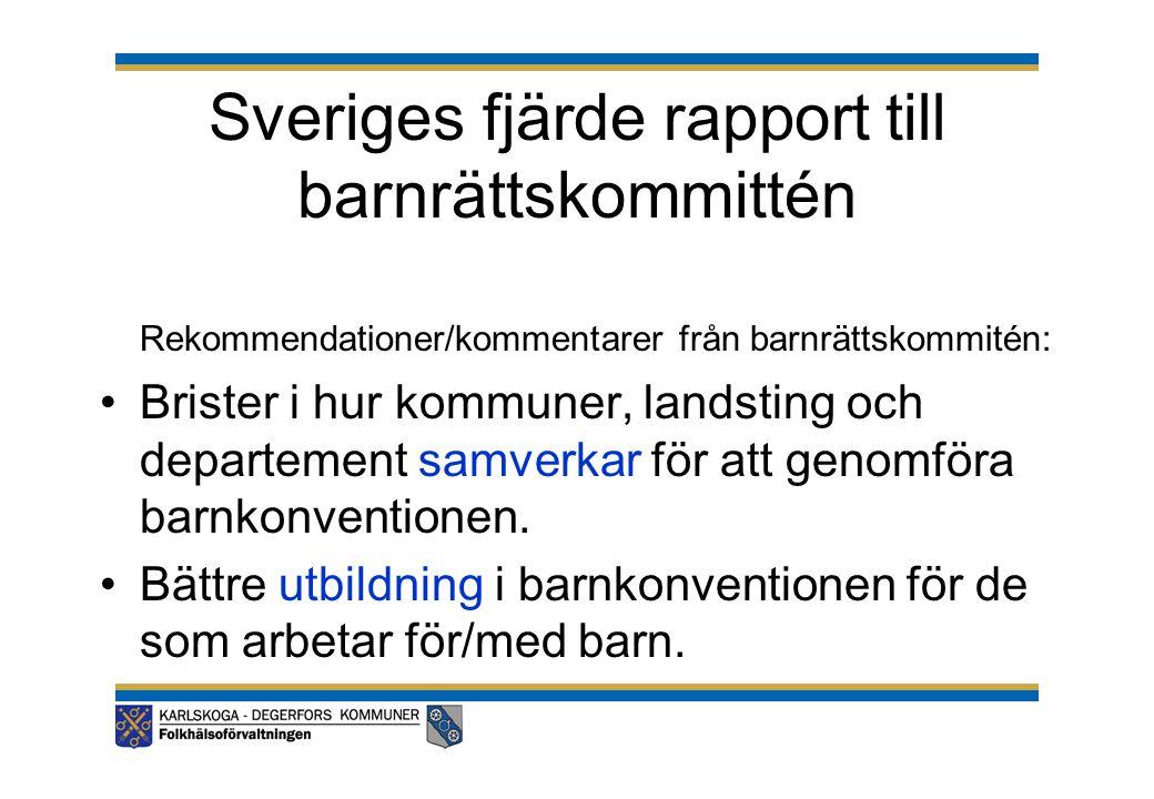 Sveriges fjärde rapport till barnrättskommittén Rekommendationer/kommentarer från barnrättskommitén: •Brister i hur kommuner, landsting och departemen