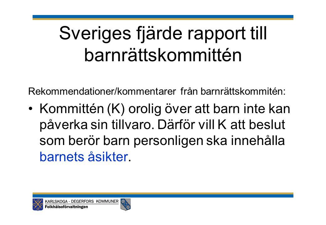 Sveriges fjärde rapport till barnrättskommittén Rekommendationer/kommentarer från barnrättskommitén: •Kommittén (K) orolig över att barn inte kan påve