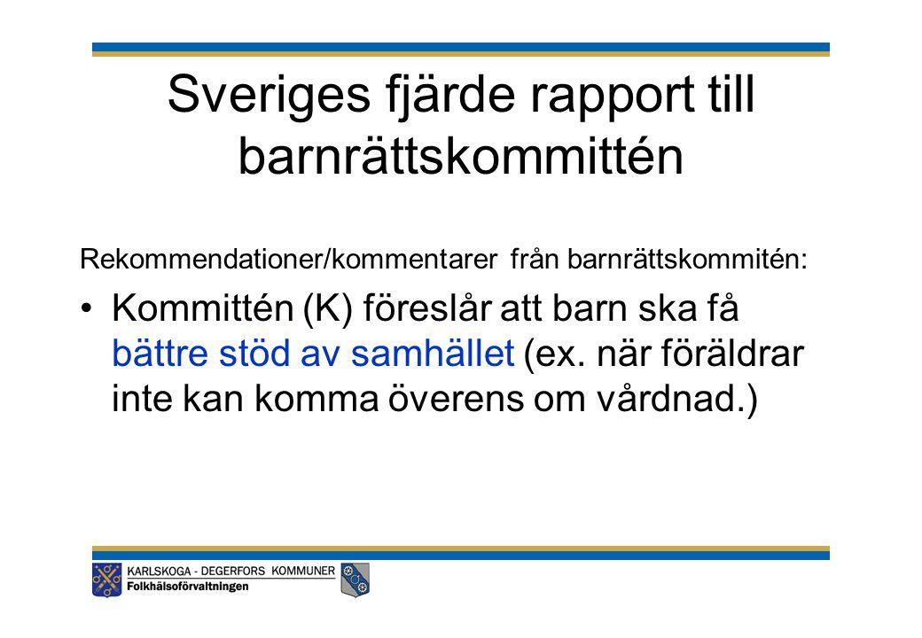 Sveriges fjärde rapport till barnrättskommittén Rekommendationer/kommentarer från barnrättskommitén: •Kommittén (K) föreslår att barn ska få bättre st