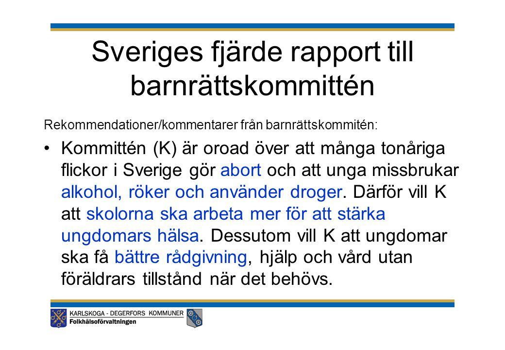 Sveriges fjärde rapport till barnrättskommittén Rekommendationer/kommentarer från barnrättskommitén: •Kommittén (K) är oroad över att många tonåriga f