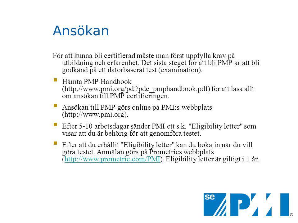 Ansökan För att kunna bli certifierad måste man först uppfylla krav på utbildning och erfarenhet. Det sista steget för att bli PMP är att bli godkänd