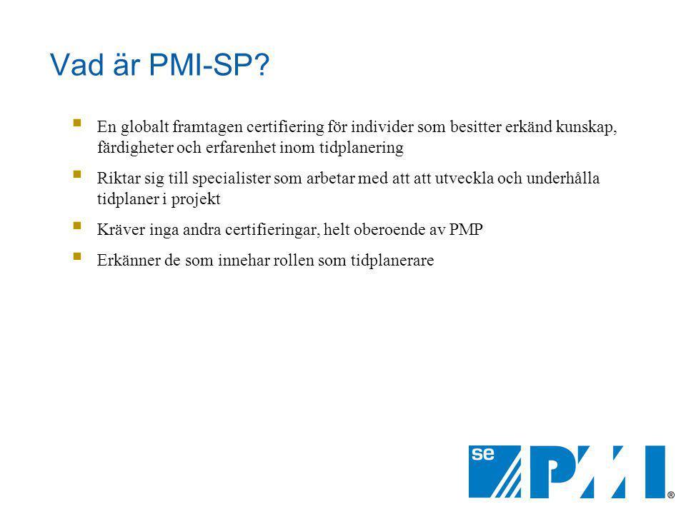 Vad är PMI-SP?  En globalt framtagen certifiering för individer som besitter erkänd kunskap, färdigheter och erfarenhet inom tidplanering  Riktar si