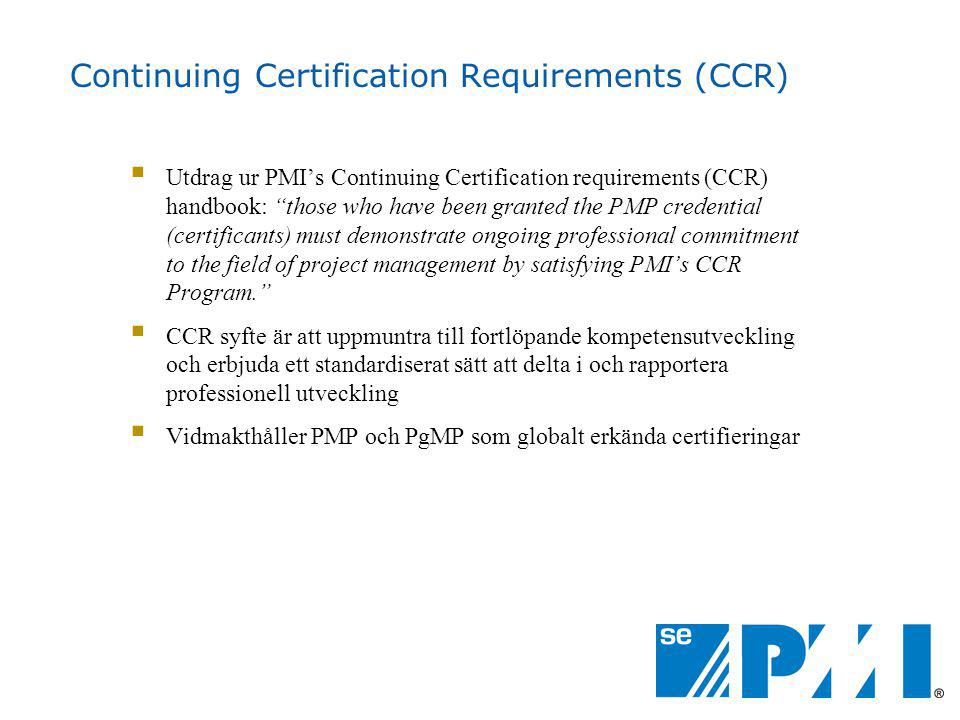 "Continuing Certification Requirements (CCR)  Utdrag ur PMI's Continuing Certification requirements (CCR) handbook: ""those who have been granted the P"