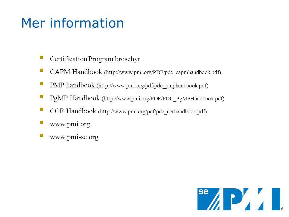 Mer information  Certification Program broschyr  CAPM Handbook (http://www.pmi.org/PDF/pdc_capmhandbook.pdf)  PMP handbook (http://www.pmi.org/pdf/