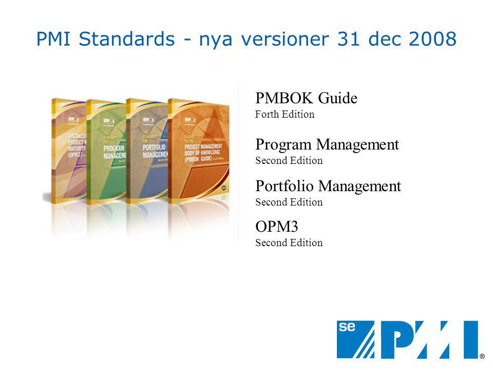 PMI Standards - nya versioner 31 dec 2008 PMBOK Guide Forth Edition Program Management Second Edition Portfolio Management Second Edition OPM3 Second