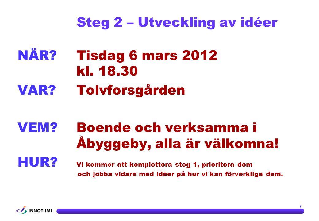 NÄR?Tisdag 6 mars 2012 kl. 18.30 VAR?Tolvforsgården VEM?Boende och verksamma i Åbyggeby, alla är välkomna! HUR? Vi kommer att komplettera steg 1, prio