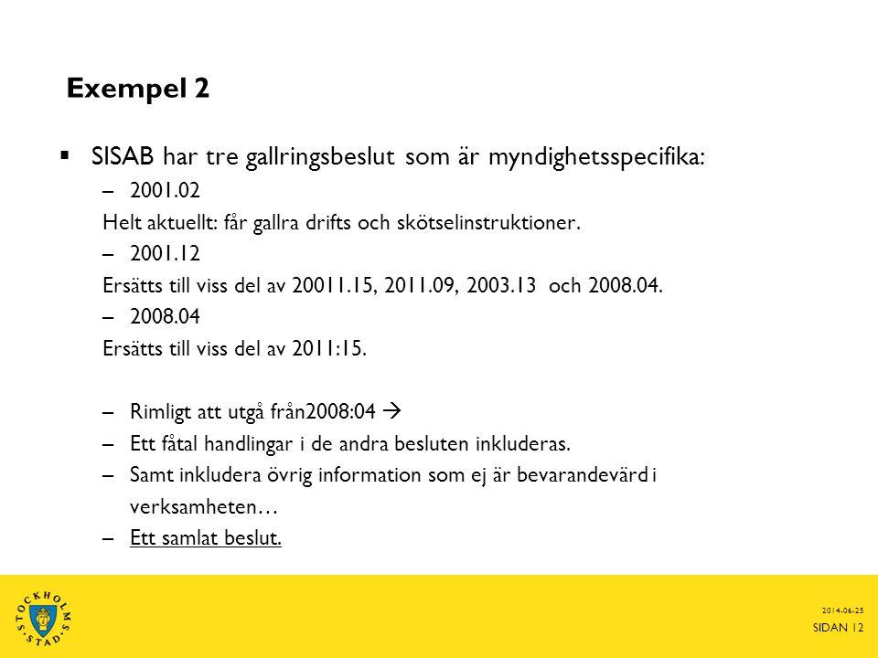 Exempel 2  SISAB har tre gallringsbeslut som är myndighetsspecifika: –2001.02 Helt aktuellt: får gallra drifts och skötselinstruktioner. –2001.12 Ers