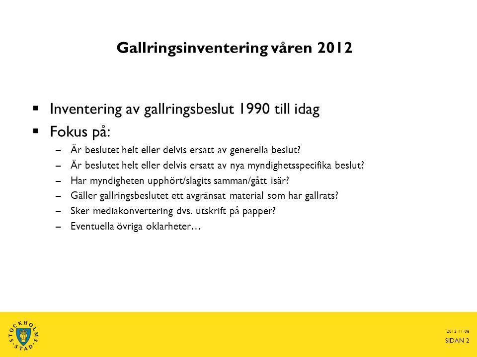 Gallringsinventering våren 2012  Inventering av gallringsbeslut 1990 till idag  Fokus på: –Är beslutet helt eller delvis ersatt av generella beslut?