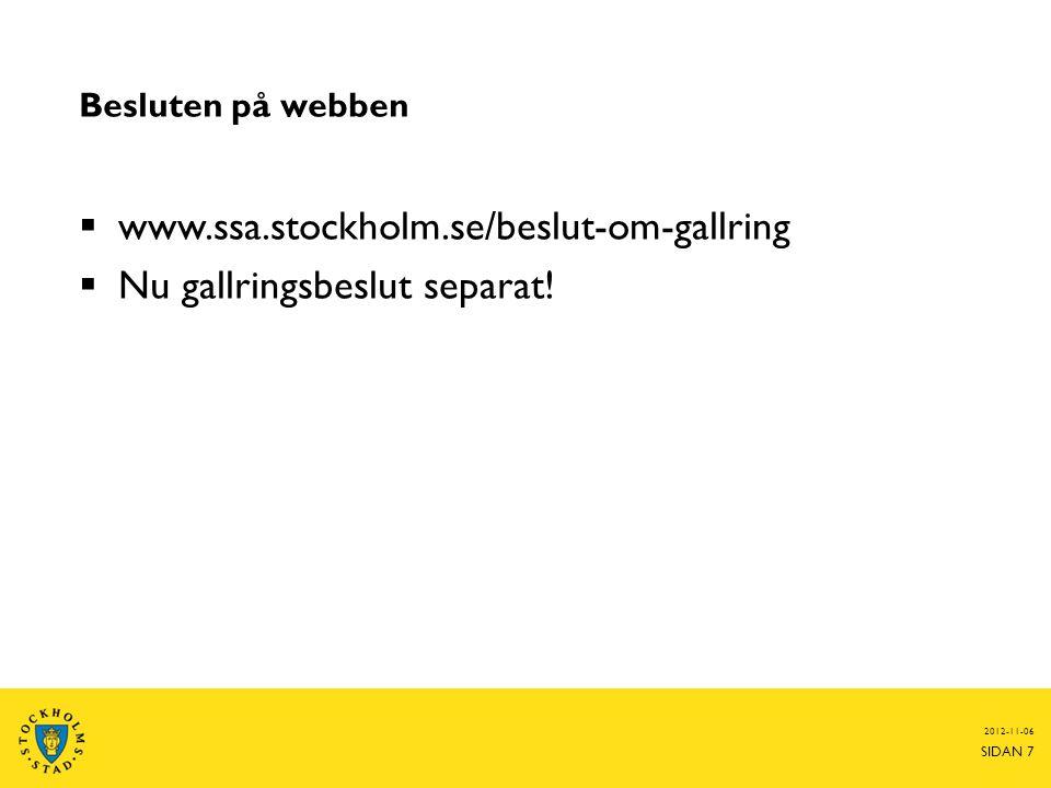  www.ssa.stockholm.se/beslut-om-gallring  Nu gallringsbeslut separat! 2012-11-06 SIDAN 7 Besluten på webben