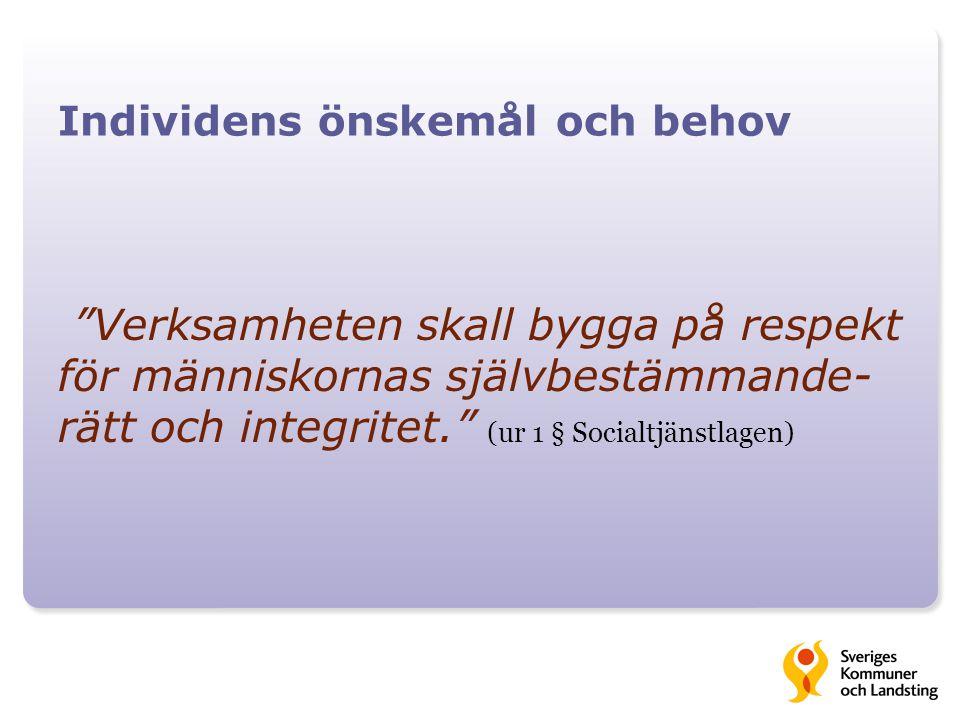 """Individens önskemål och behov """"Verksamheten skall bygga på respekt för människornas självbestämmande- rätt och integritet."""" (ur 1 § Socialtjänstlagen)"""